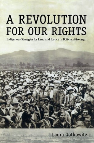 A Revolution For Our Rights: Indigenous Struggles For Land And Justice In Bolivia, 18801952