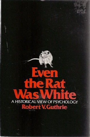 Even The Rat Was White: A Historical View Of Psychology