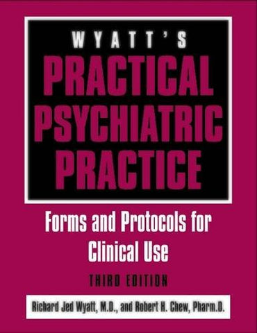 Wyatt'S Practical Psychiatric Practice: Forms And Protocols For Clinical Use