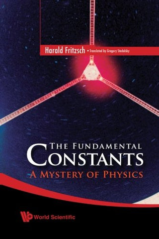Fundamental Constants, The: A Mystery Of Physics