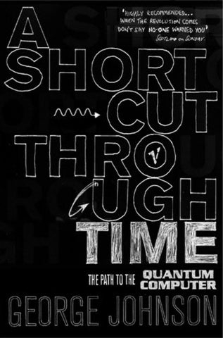 A Shortcut Through Time: The Path To A Quantum Computer