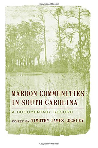 Maroon Communities In South Carolina: A Documentary Record (Non Series)