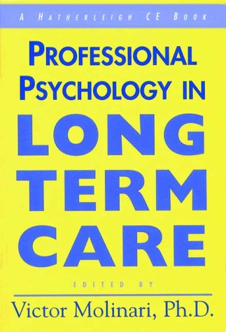 Professional Psychology In Long Term Care: A Comprehensive Guide