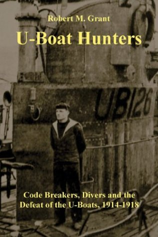 U-Boat Hunters: Code Breakers, Divers And The Defeat Of The U-Boats, 1914-1918