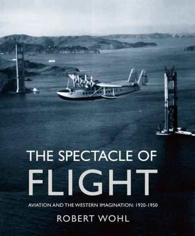 The Spectacle Of Flight: Aviation And The Western Imagination, 1920-1950