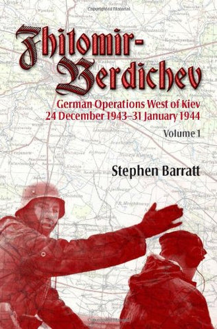 Zhitomir-Berdichev. Volume 1: German Operations West Of Kiev 24 December 1943 - 31 January 1944
