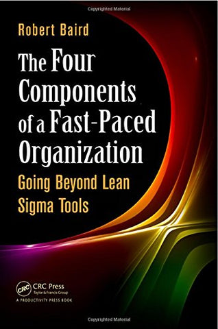 The Four Components Of A Fast-Paced Organization: Going Beyond Lean Sigma Tools