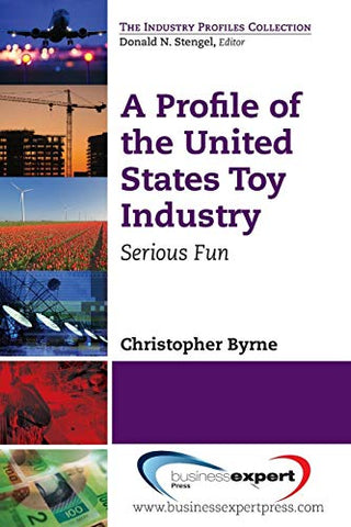 A Profile Of The United States Toy Industry (The Industry Profiles Collection)