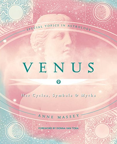 Venus: Her Cycles, Symbols & Myths (Special Topics In Astrology Series)