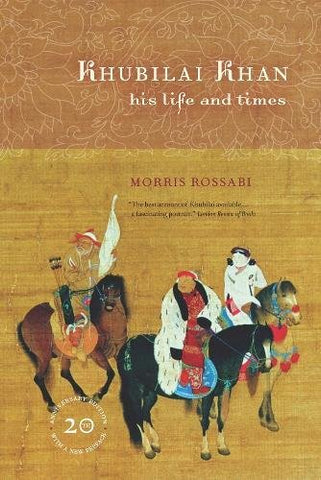 Khubilai Khan: His Life And Times, 20Th Anniversary Edition, With A New Preface