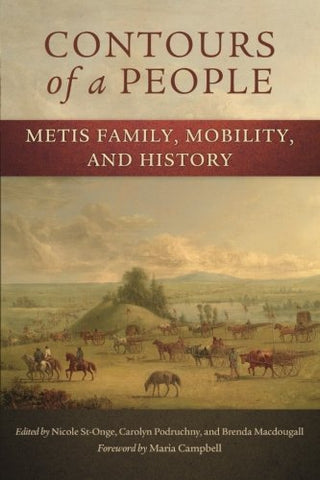 Contours Of A People: Metis Family, Mobility, And History (New Directions In Native American Studies Series)