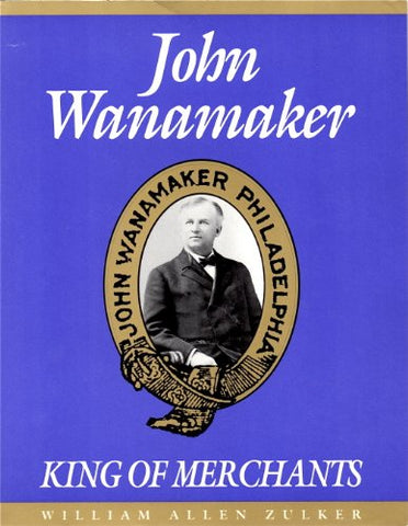 John Wanamaker: King Of Merchants