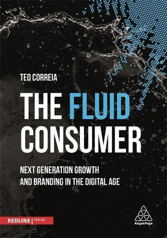 The Fluid Consumer: Next Generation Growth And Branding In The Digital Age