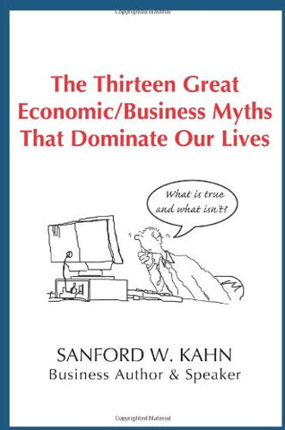 The Thirteen Great Economic/Business Myths That Dominate Our Lives