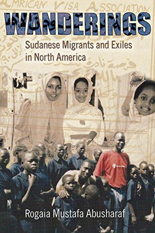 Wanderings: Sudanese Migrants And Exiles In North America (The Anthropology Of Contemporary Issues)