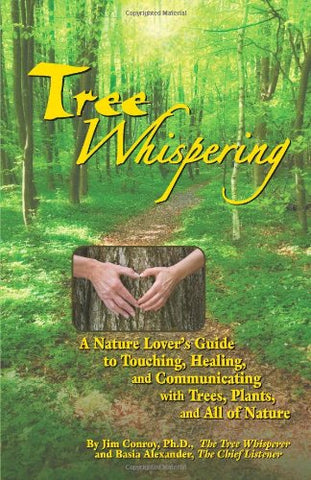 Tree Whispering: A Nature Lover'S Guide To Touching, Healing, And Communicating With Trees, Plants, And All Of Nature