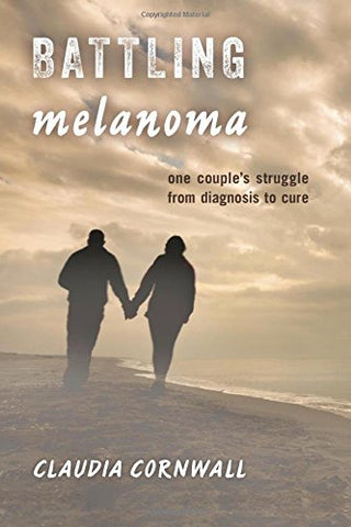 Battling Melanoma: One Couple'S Struggle From Diagnosis To Cure