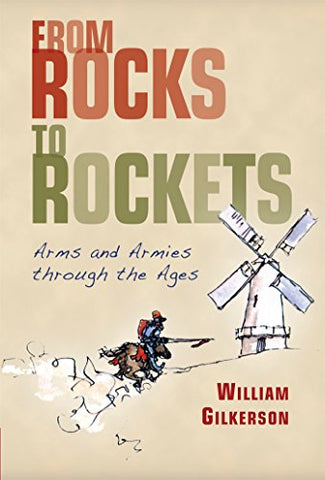 From Rocks To Rockets: Arms And Armies Through The Ages (General Military)