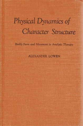 Physical Dynamics Of Character Structure: Bodily Form And Movement In Analytic Therapy
