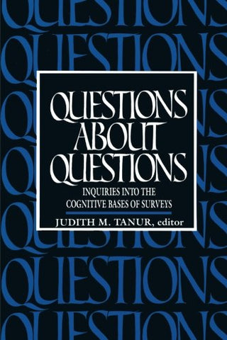 Questions About Questions: Inquiries Into The Cognitive Bases Of Surveys