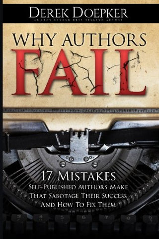 Why Authors Fail: 17 Mistakes Self-Published Authors Make That Sabotage Their Success (And How To Fix Them)