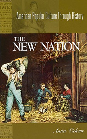 The New Nation, 1783-1816: (American Popular Culture Through History)