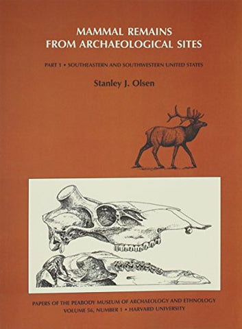 Volume 56: Mammal Remains From Archaeological Sites: Southeastern And Southwestern United States (Papers Of The Peabody Museum) (Volume 1)