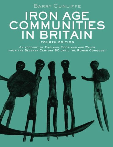 Iron Age Communities In Britain: An Account Of England, Scotland And Wales From The Seventh Century Bc Until The Roman Conquest