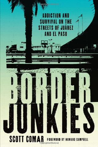 Border Junkies: Addiction And Survival On The Streets Of Jurez And El Paso (Inter-American Series)