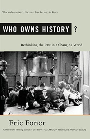 Who Owns History?: Rethinking The Past In A Changing World
