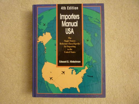 Importers Manual Usa: The Single Source Reference Encyclopedia For Importing To The United States