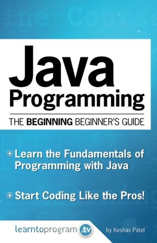 Java Programming: The Beginning Beginner'S Guide (The Beginning Beginner'S Guides) (Volume 1)