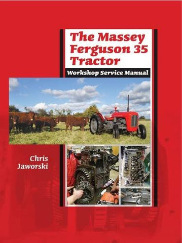 The Massey Ferguson 35 Tractor: Workshop Service Manual
