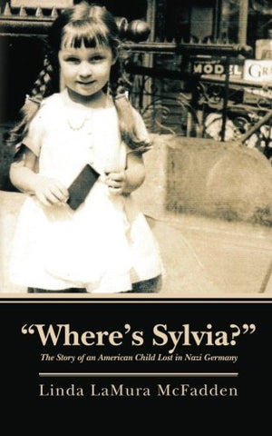 Where'S Sylvia?: The Story Of An American Child Lost In Nazi Germany