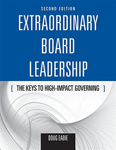 Extraordinary Board Leadership: The Keys To High Impact Governing