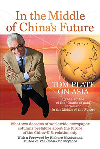 In The Middle Of Chinas Future: What Two Decades Of Worldwide Newspaper Columns Prefigure About The Future Of The China-U.S. Relationship