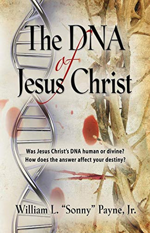 The Dna Of Jesus Christ: God'S Traceable Identity