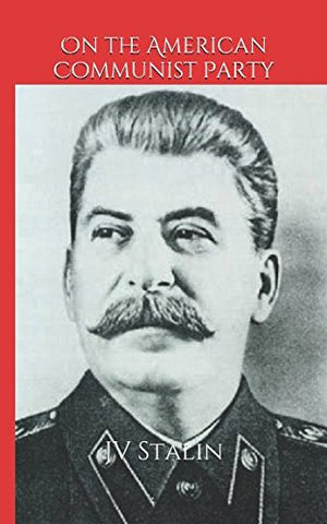 On The American Communist Party: Soviet Leader Joseph Stalin'S Speech