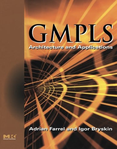 Gmpls: Architecture And Applications (The Morgan Kaufmann Series In Networking)
