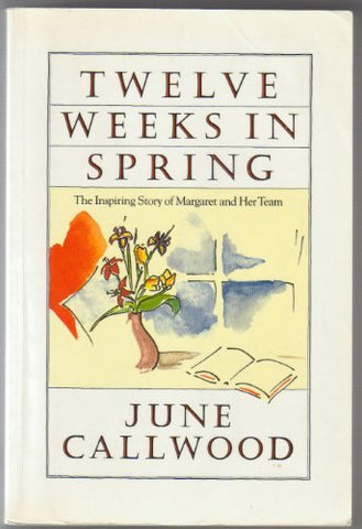 Twelve Weeks In Spring: The Inspiring Story Of Margaret And Her Team