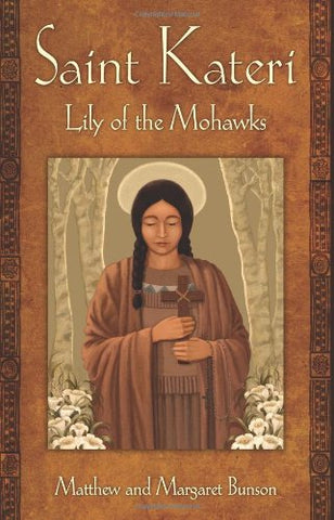 St Kateri: Lily Of The Mohawks