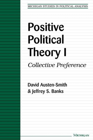 Positive Political Theory I: Collective Preference (Michigan Studies In Political Analysis)