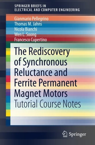 The Rediscovery Of Synchronous Reluctance And Ferrite Permanent Magnet Motors: Tutorial Course Notes (Springerbriefs In Electrical And Computer Engineering)