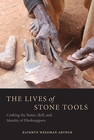 The Lives Of Stone Tools: Crafting The Status, Skill, And Identity Of Flintknappers