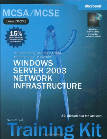 Mcse Self-Paced Training Kit (Exams 70-290, 70-291, 70-293, 70-294): Microsoft Windows Server(Tm) 2003 Core Requirements, Second Edition (Microsoft Press Training Kit)
