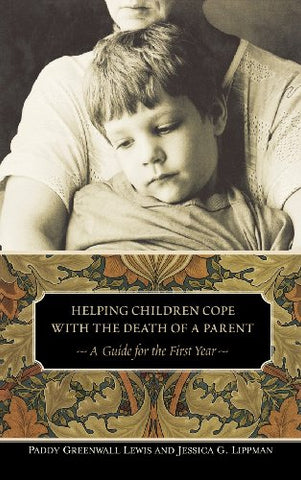 Helping Children Cope With The Death Of A Parent: A Guide For The First Year (Contemporary Psychology (Praeger))