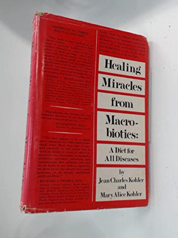 Healing Miracles From Macrobiotics: A Diet For All Diseases