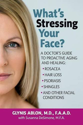 What'S Stressing Your Face: A Skin Doctors Guide To Healing Stress-Induced Facial Conditions