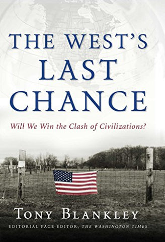 The West'S Last Chance: Will We Win The Clash Of Civilizations?