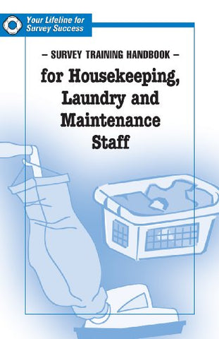 Survey Training Handbook For Housekeeping, Laundry And Maintenance Staff: Your Lifeline For Survey Success